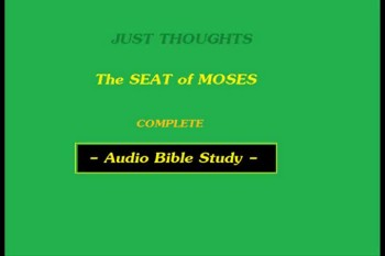 Just Thoughts The Seat of Moses Audio Bible Study