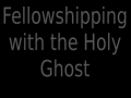 Fellowshipping with the Holy Ghost