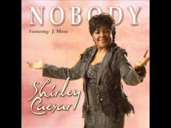 Shirley Caesar - Nobody (featuring J. Moss) NEW SINGLE AUDIO
