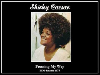 Pressing My Way- Shirley Caesar