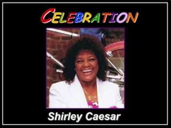 Celebration- Shirley Caesar