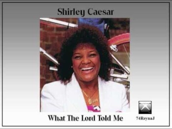 What The Lord Told Me- Shirley Caesar