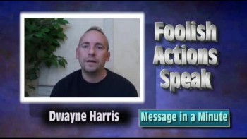 Message in a Minute - Foolish Actions Speak