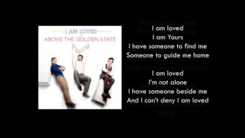 Above The Golden State - I Am Loved (Slideshow With Lyrics)