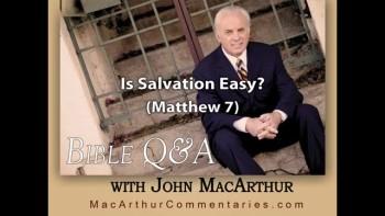 Is Salvation Easy? (Matthew 7:13-14) John MacArthur