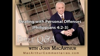 Dealing with Personal Offenses (Philippians 4:2-3) John MacArthur