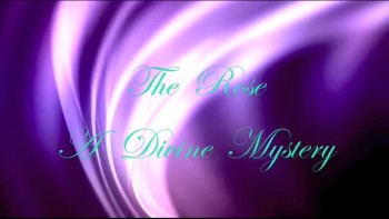 The Rose -- A Divine Mystery