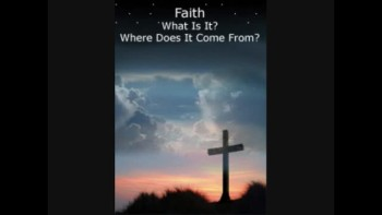 Biblical Faith--What is It, How to Use It