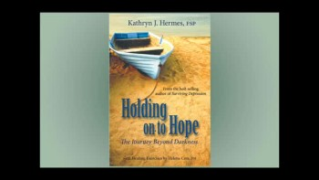 Holding on to Hope: The Journey Beyond Darkness by Kathryn J. Hermes, FSP