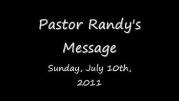 Pastor Randy's Message 7-10-2011