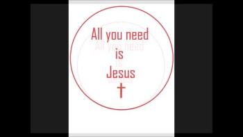 carried to the table, all you need is Jesus