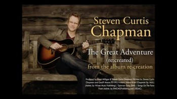 Steven Curtis Chapman - The Great Adventure re:created (Slideshow with Lyrics)