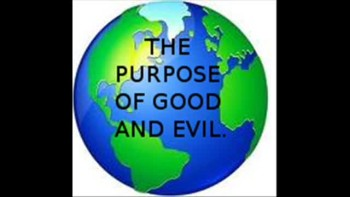 THE PURPOSE OF GOOD AND EVIL!