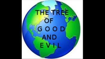 THE TREE OF GOOD AND EVIL!