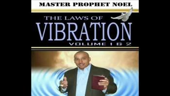 THE LAWS OF VIBRATION © Vol 1&2 www.masterprophetnoel.com