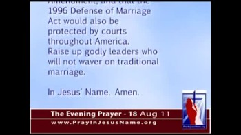 The Evening Prayer - 18 Aug 11 - Pray for the Defense of Marriage Act