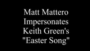 Matt Mattero Sings Keith Green's Easter Song