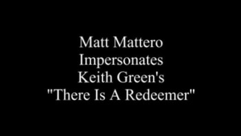 Matt Mattero Sings Keith Green's There Is A Redeemer