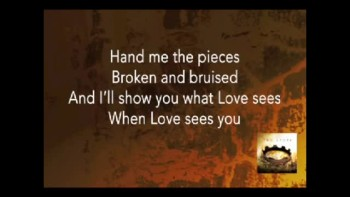 Mac Powell When Love Sees You (JESUS) (Slideshow With Lyrics)