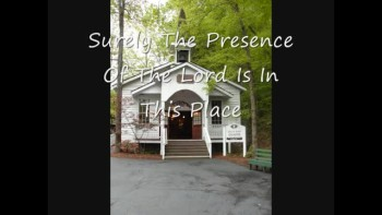 Surely The Presence Of The Lord Is In This Place