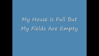 My House Is Full But My Fields Are Empty by Joe