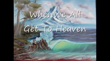 """""""When We All Get To Heaven"""" by Joe"""
