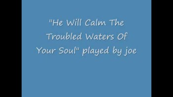 """""""He Will Calm The Troubled Waters Of Your Soul"""" by Joe"""