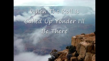 """""""When The Roll Is Called Up Yonder"""" by Joe"""