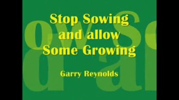Stop Sowing and allow Some Growing