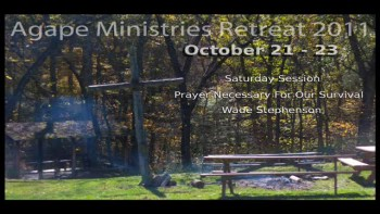 10-22-2011, Wade Stephenson, Prayer: Necessary For Our Survival, Retreat Message One