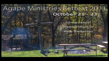 10-23-2011, Wade Stephenson, Prayer Changes Us Message Two