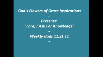 Lord, I ask for Knowledge - Weekly Bud's 11.21.11