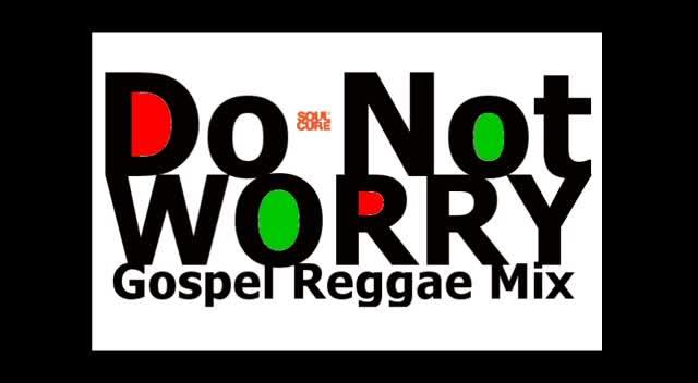 Gospel Reggae Music Mix - Do Not Worry Gospel Reggae Mix - Christian Music  Videos