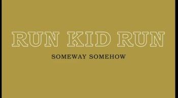 Run Kid Run - Someway Somehow (Official Lyric Video)