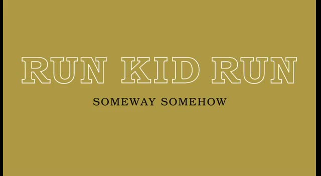 Run Kid Run - Someway Somehow (Official Lyric Video)