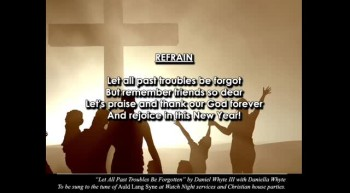 Let All Past Troubles be Forgot [TRADITIONAL VERSION] -- Christian New Years Song