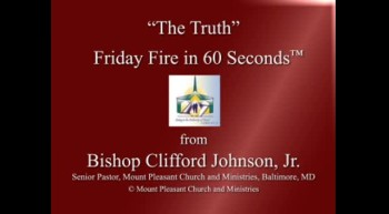 The Truth: Friday Fire in 60 Seconds message from Bishop Clifford Johnson, Jr.