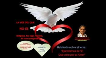 Ejercitemos la Fe que obra por el Amor.  Pastor Julio Rodriguez. La voz del que No Es