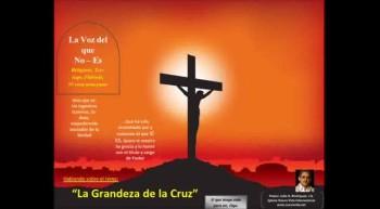 La Grandeza de la Cruz.  Pastor Julio Rodriguez. La voz del que no es