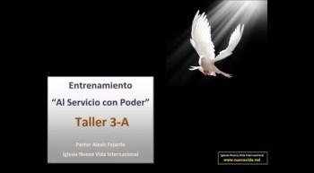 Taller 3-A1. Entrenamiento al servicio con poder. Pastor Alexis Fajardo. Iglesia Nueva Vida