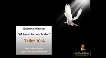 Taller 10-A. Entrenamiento al servicio con poder. Pastor Julio Rodriguez. La voz del que no es. Iglesia Nueva Vida