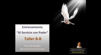 Taller 8-B. Entrenamiento al servicio con poder. Pastor Julio Rodriguez. La voz del que no es. Iglesia Nueva Vida