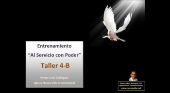 """""""Taller 4-B. Entrenamiento al servicio con poder. Pastor Julio Rodriguez. La voz del que no es. Iglesia Nueva Vida"""