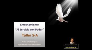 Taller 5-A. Entrenamiento al servicio con poder. Pastor Julio Rodriguez. La voz del que no es. Iglesia Nueva Vida