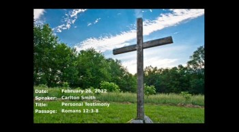 02-26-2012, Carlton Smith, Personal Testimony, Romans 12:3-8