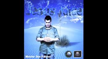 Jesus Juice - Single Preview - Minister Jose Pallanes