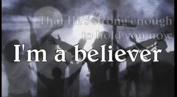 I AM A BELIEVER.