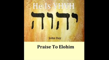 PRAISE TO ELOHIM-Written and sung by John Day