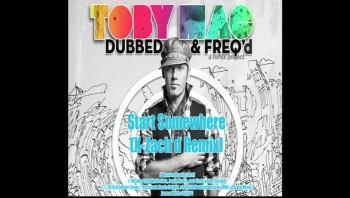 tobyMac - Start Somewhere (X-Zach'd Remix) [Official Lyric Video]