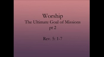 Worship the Ultimate Goal of Missions pt 2